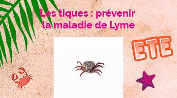 Les tiques : prévenir la maladie de Lyme - Conseils pour un été en toute sécurité en nouvelle-Aquitaine
